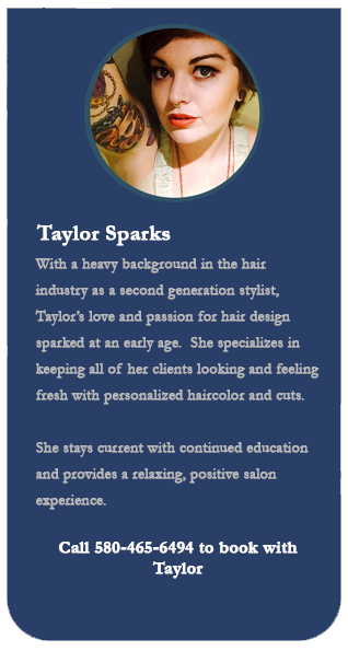 With a heavy background in the hair industry as a second generation stylist, Taylor's love and passion for hair design sparked at an early age. She specializes in keeping all of her clients looking and feeling fresh with personalized hair color and cuts. She stays current with continued education and provides a relaxing, positive salon experience.